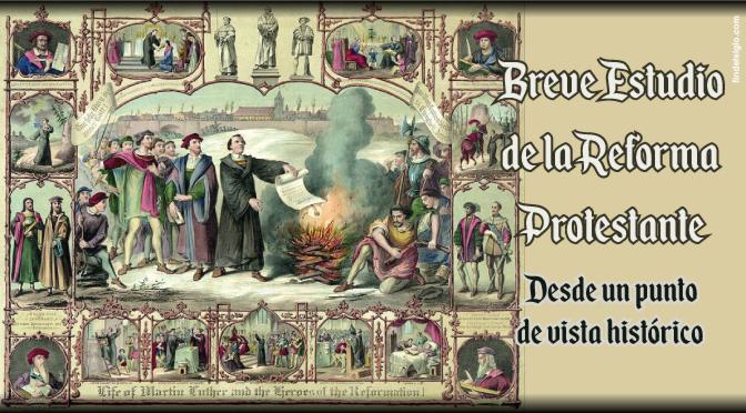 La Reforma Protestante, parte 5: LAS PRIMERAS PROYECCIONES HISTORICAS DE LA REFORMA