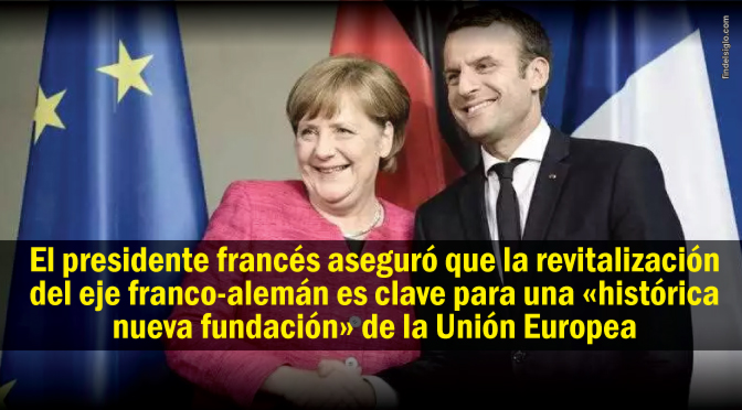 Merkel y Macron quieren refundar la Union Europea