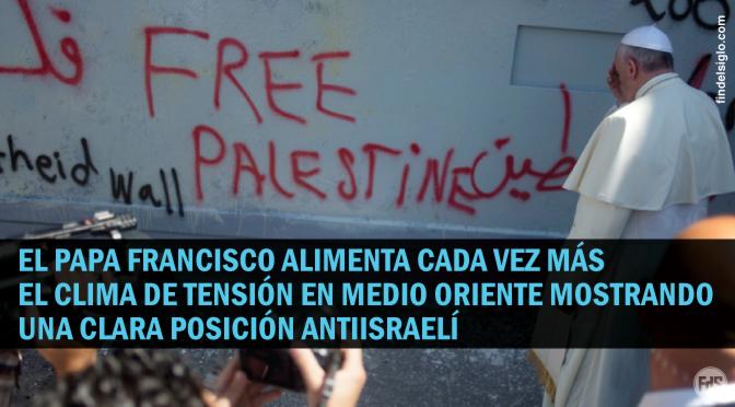El papa Francisco refuerza la hostilidad antiisraelí de los palestinos