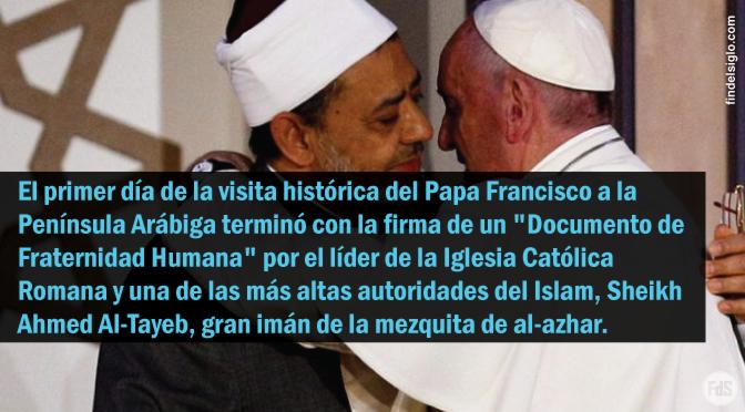 La visita de Francisco a la península arábiga y firma un pacto de fin del tiempo con el jeque radical Ahmed El-Tayeb, condena a muerte al cristianismo
