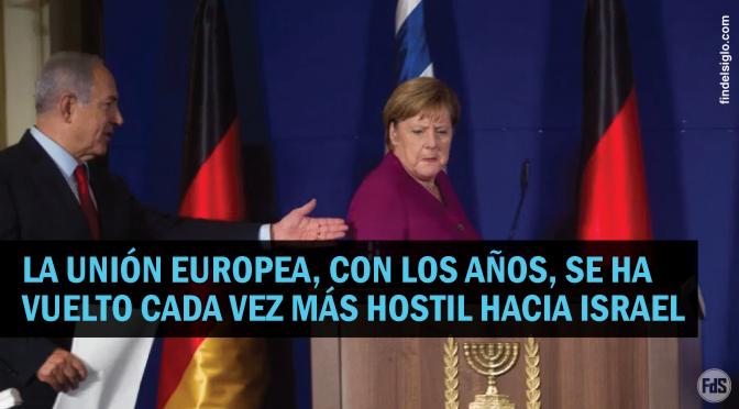 Europa ya no esconde su hostilidad hacia Israel