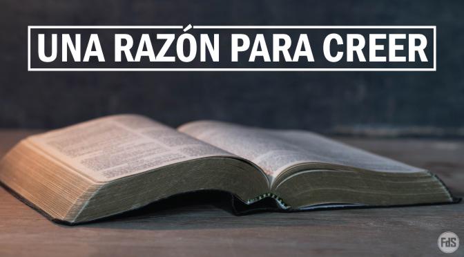 ¿Hay alguna razón para creer en la Biblia?