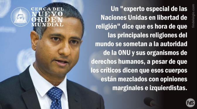 Experto en religión de la ONU quiere que las religiones del mundo se inclinen ante la ideología de las Naciones Unidas