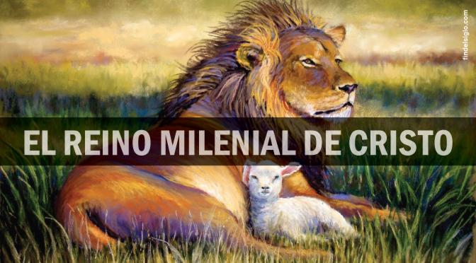 El Reino Milenial: (c) Cristo como Rey de reyes en el milenio